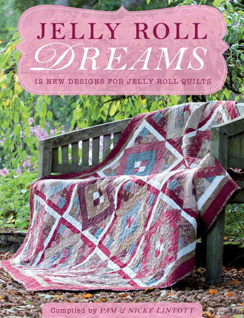 Jelly Roll Dreams - 12 New Designs For Jelly Roll Quilts by Pam Lintott - Paperback (9781446300404)