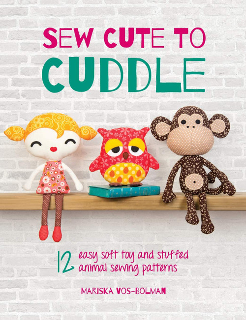 Sew Cute to Cuddle - 12 Easy Soft Toys and Stuffed Animal Sewing Patterns by Mariska Vos-Bolman - Paperback (9781446304860)