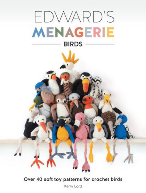 Edward's Menagerie - Birds - Over 40 Soft Toy Patterns for Crochet Birds by Kerry Lord - Paperback (9781446306024)