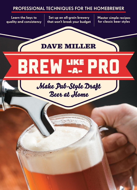 Brew Like a Pro - Make Pub-Style Draft Beer at Home by Dave Miller - Paperback (9781612120508)