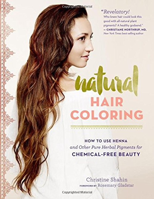 Natural Hair Coloring - How to Use Henna and Other Pure Herbal Pigments by Christine Shahin - Paperback (9781612125985)