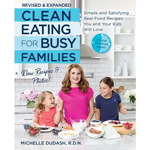 Clean Eating for Busy Families, revised and expanded - Simple and Satisfying Real-Food Recipes You and Your Kids Will Love by Michelle Dudash - Paperback (9781592338610)