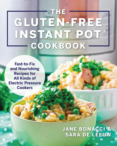 Gluten-Free Instant Pot Cookbook - Fast to Fix and Nurishing Recipes for All Kinds of Electric Pressure Cookers Paperback by Jane Bonacci - Paperback (9781558329546) Front