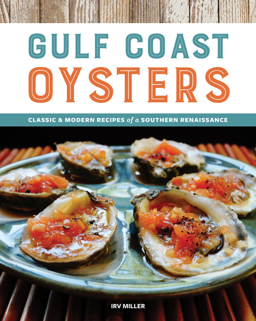 Gulf Coast Oysters - Classic & Modern Recipes of a Southern Renaissance by Irv Miller - Paperback (9781940611761) Front