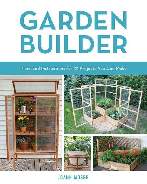 Garden Builder - Plans and Instructions for 35 Projects You Can Make by JoAnn Moser - Paperback (9780760353936) Front