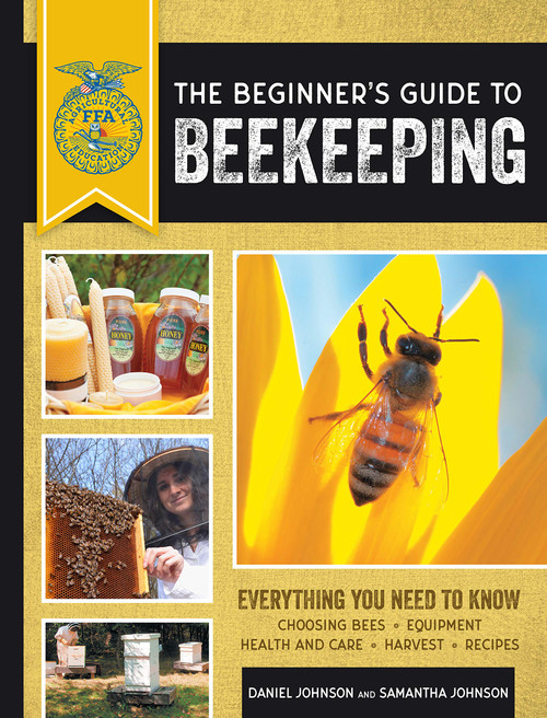 The Beginner's Guide to Beekeeping - Everything You Need to Know (FFA) 2nd Edition by Samantha & Daniel Johnson - Paperback (9780760364093)