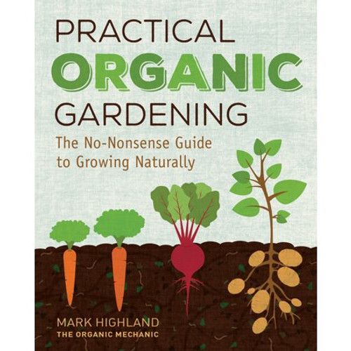 Practical Organic Gardening - The No-Nonsense Guide to Growing Naturally by Mark Highland - Hardcover (9781591866879) Front