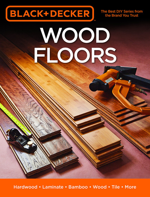 Black & Decker Wood Floors - Hardwood - Laminate - Bamboo - Wood Tile - and More - Paperback (9781591866800) Front