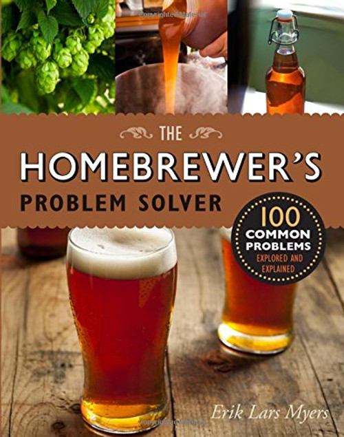 Homebrewer's Problem Solver - 100 Common Problems Explored and Explained by Erik Lars Myers - Paperback (9781631593086) Front