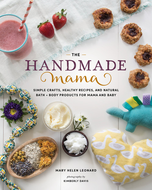 The Handmade Mama: Simple Crafts, Healthy Recipes, and Natural Bath + Body Products for Mama and Baby Paperback (9781940611716)