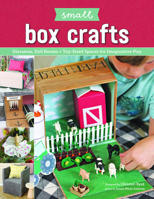 Small Box Crafts Dioramas, Doll Rooms + Toy-Sized Spaces for Imaginative Play by Christen Byrd Paperback (9781940611860)