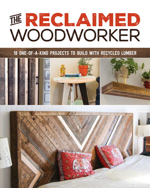 The Reclaimed Woodworker 21 One-of-a-Kind Projects to Build with Recycled Lumber by Chris Gleason Paperback (9781940611549)