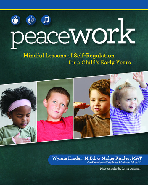 Peace Work Mindful Lessons of Self-Regulation for a Child's Early Years by Wynne Kinder Paperback (9781940611075)
