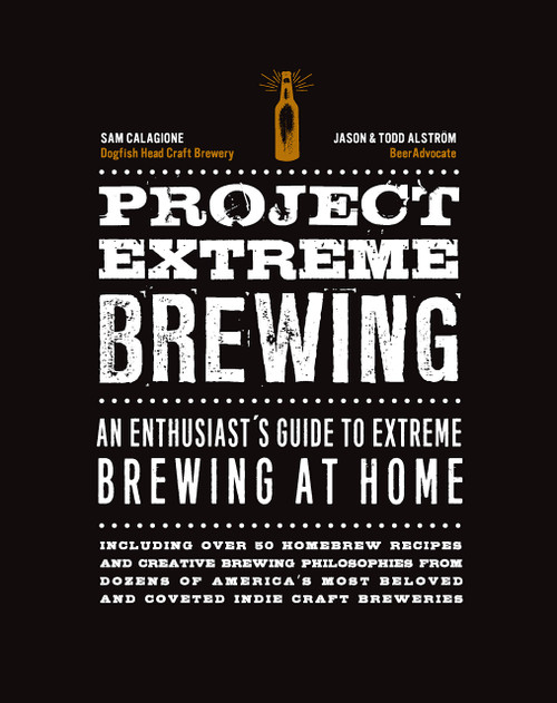 Project Extreme Brewing - An Enthusiast's Guide to Extreme Brewing at Home by Sam Calagione, Todd & Jason Alstrom - Flexibound (9781631592874) Front