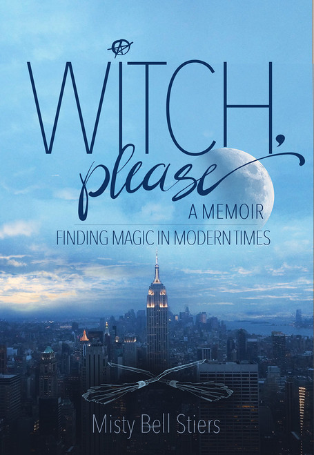 Witch, Please: A Memoir: Finding Magic in Modern Times by Misty Bell Stiers - Hardcover (Front)