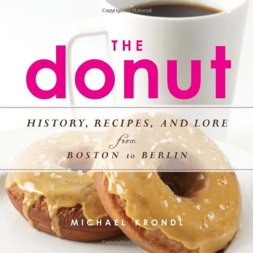 The Donut: History, Recipes, and Lore from Boston to Berlin by Michael Krondl - Paperback (9781613746707)