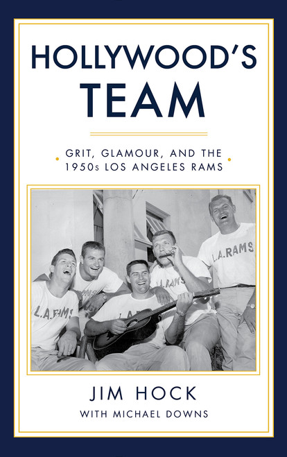 Hollywood's Team: The Story of the 1950s Los Angeles Rams and Pro Football's Golden Age by Jim Hock & Michael Downs - Hardcover (9781945572265)
