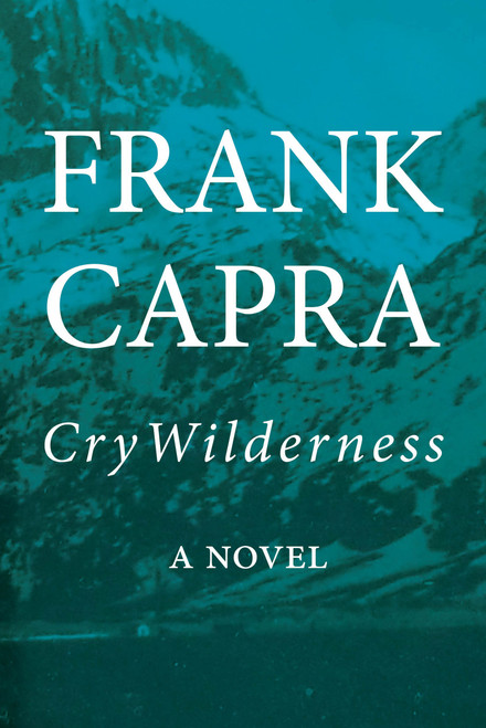 Cry Wilderness by Frank Capra - Hardcover (9781947856301)