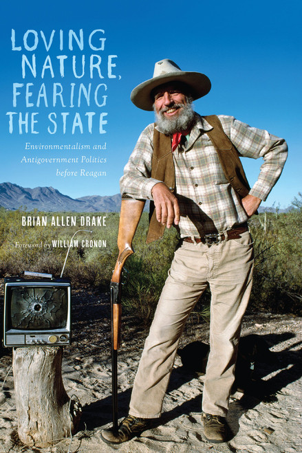 Loving Nature, Fearing the State: Environmentalism and Antigovernment Politics before Reagan by Brian Allen Drake - Paperback (9780295995205)