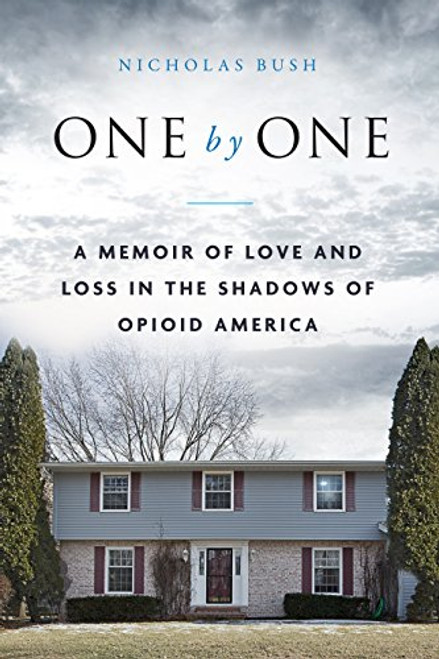 One by One: A Memoir of Love and Loss in the Shadows of Opioid America by Nicholas Bush - Hardcover (9781948062169)