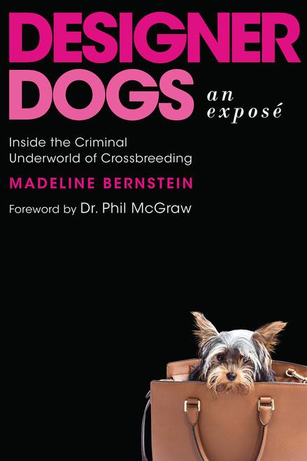 Designer Dogs: An Exposé: Inside the Criminal Underworld of Crossbreeding by Madeline Bernstein - Hardcover (9781948062060)