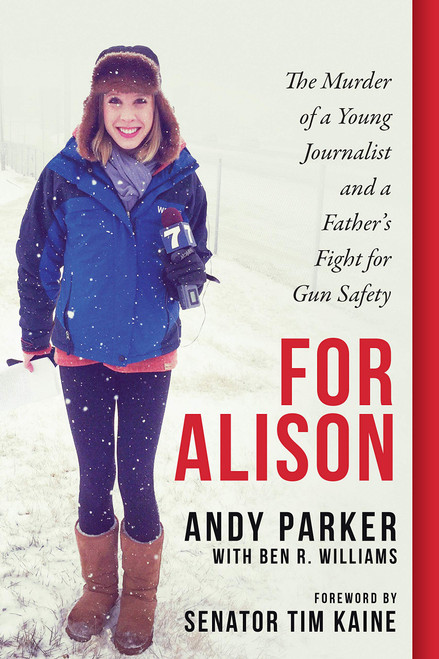 For Alison: The Murder of a Young Journalist and a Father's Fight for Gun Safety by Andy Parker - Hardcover (9781948062329)