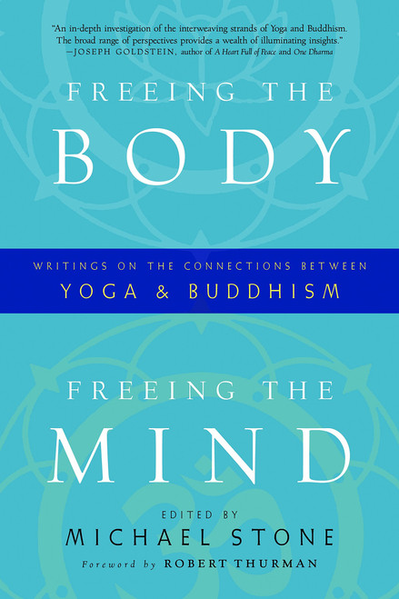 Freeing the Body, Freeing the Mind: Writings on the Connections between Yoga and Buddhism by Michael Stone - Paperback (9781590308011)