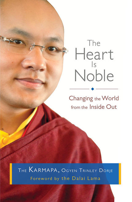 The Heart Is Noble: Changing the World from the Inside Out by Ogyen Trinley Dorje Karmapa - Paperback (9781611800807)
