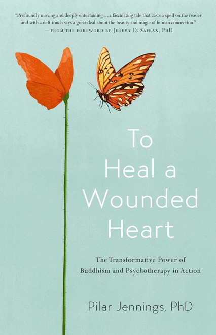 To Heal a Wounded Heart: The Transformative Power of Buddhism and Psychotherapy in Action by Pilar Jennings - Paperback (9781611805154)