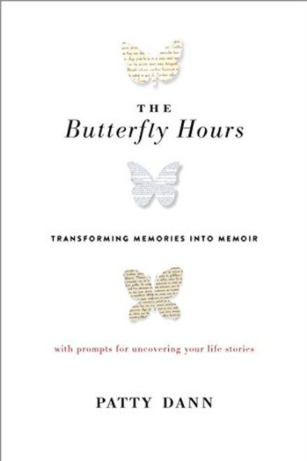 The Butterfly Hours: Transforming Memories into Memoir by Patty Dann - Paperback (9781611802887)