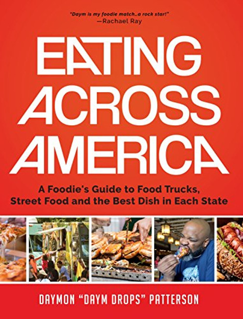 Eating Across America: A Foodie's Guide to Food Trucks, Street Food and the Best Dish in Each State by Daymon Patterson - Hardcover (9781633536869)