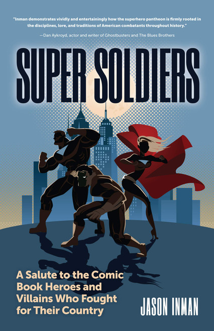 Super Soldiers: A Salute to the Comic Book Heroes and Villains Who Fought for Their Country by Jason Inman - Paperback (9781633539945)