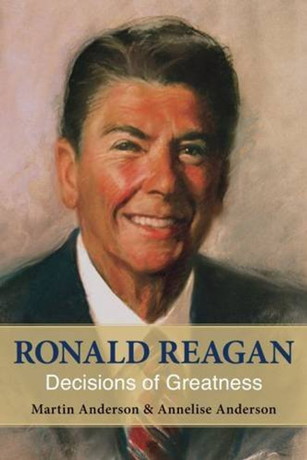 Ronald Reagan: Decisions of Greatness by Martin Anderson & Annelise Anderson - Paperback
