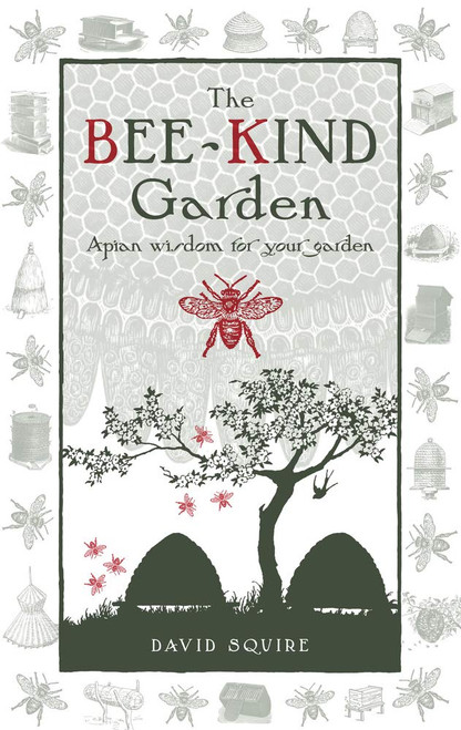 The Bee-Kind Garden: Apian Wisdom for Your Garden by David Squire - Hardcover