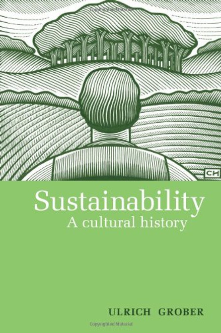 Sustainability: A Cultural History by Ulrich Grober - Paperback