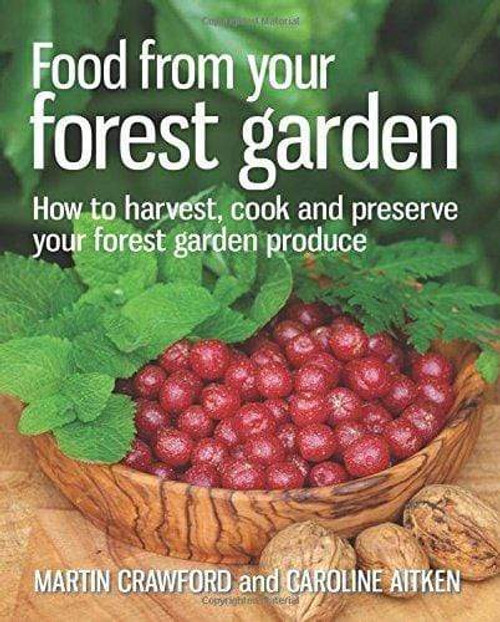 Food from Your Forest Garden: How to Harvest, Cook and Preserve Your Forest Garden Produce by Martin Crawford & Caroline Aitken - Paperback