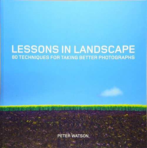 Lessons in Landscape: 80 Techniques for Taking Better Photographs by Peter Watson - Paperback