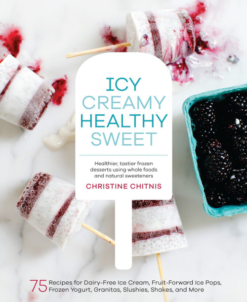 Icy, Creamy, Healthy, Sweet: 75 Recipes for Dairy-Free Ice Cream, Fruit-Forward Ice Pops, Frozen Yogurt, Granitas, Slushies, Shakes, and More by Christine Chitnis - Hardcover