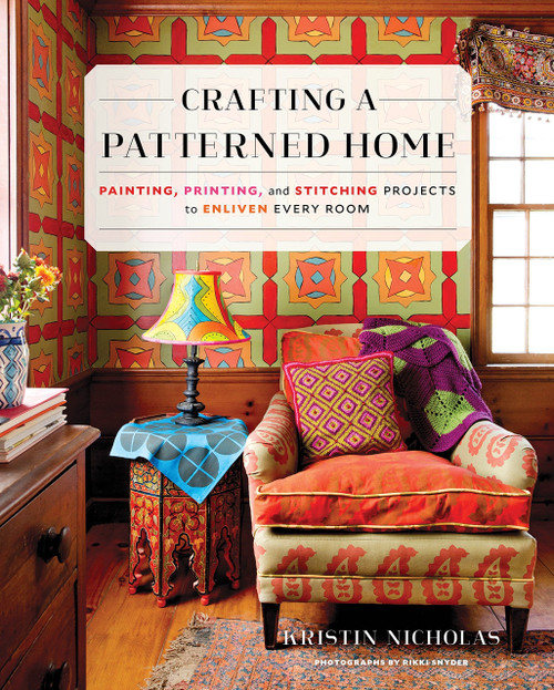 Crafting a Patterned Home: Painting, Printing, and Stitching Projects to Enliven Every Room by Kristin Nicholas - Hardcover