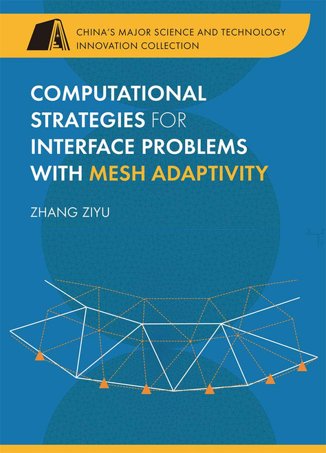 Computational Strategies for Interface Problems with Mesh Adaptivity (China's Major Science and Technology Innovation Collection) by Ziyu Zhang - Hardcover