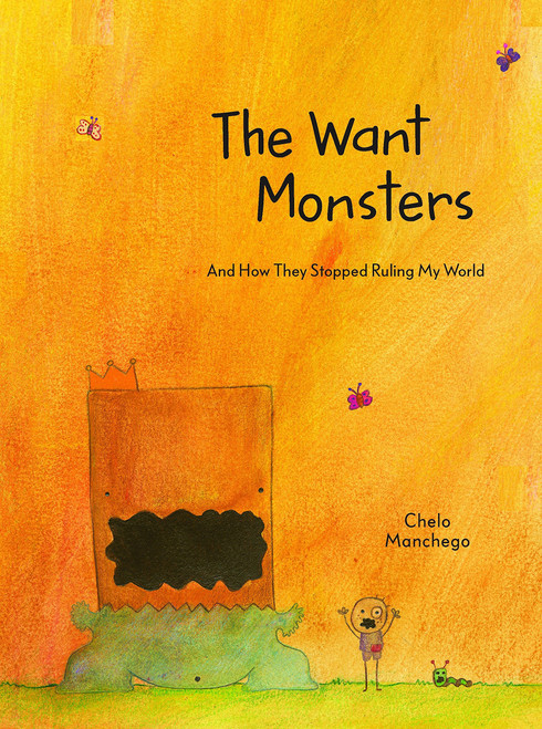 The Want Monsters: And How They Stopped Ruling My World by Chelo Manchego - Hardcover - Illustrated