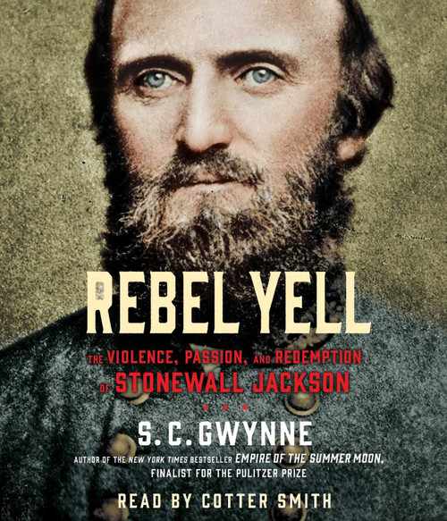 Rebel Yell: The Violence, Passion and Redemption of Stonewall Jackson by S. C. Gwynne - Unabridged Audiobook 21 CDs - 9781442367357
