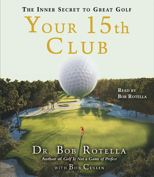 Your 15th Club: The Inner Secret to Great Golf by Dr. Bob Rotella - Abridged Audiobook 2 CDs - 9780743571593
