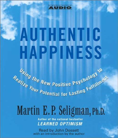 Authentic Happiness : Using the new Positive Psychology to Realize Your Potential for Lasting Fulfillment by Martin Seligman - Abridged Audiobook 4 CDs - 9780743524919