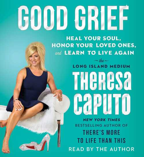 Good Grief: Heal Your Soul, Honor Your Loved Ones, and Learn to Live Again by Theresa Caputo - Unabridged Audiobook 6 CDs - 9781508227519