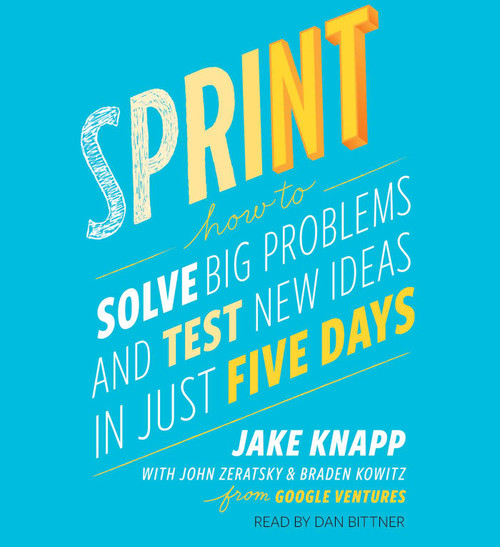 Sprint: How to Solve Big Problems and Test New Ideas in Just Five Days by Jake Knapp - Unabridged Audiobook 5 CDs - 9781442397682