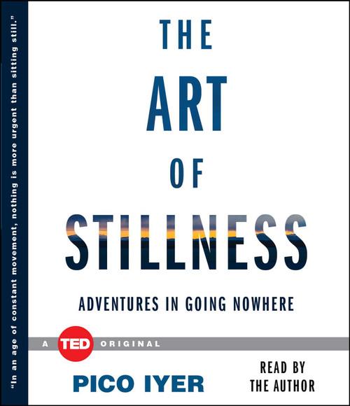 The Art of Stillness: Adventures in Going Nowhere Pico Iyer - Unabridged Audiobook 2 CDs - 9781442375840
