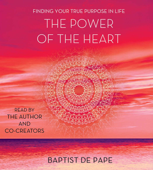 The Power of the Heart: Finding Your True Purpose in Life by Baptist de Pape - Unabridged Audiobook 5 CDs - 9781442375239