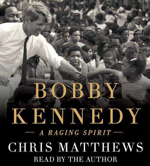 Bobby Kennedy: A Raging Spirit by Chris Matthews - Unabridged Audiobook 8 CDs - 9781442389984
