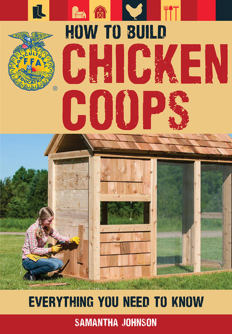 How to Build Chicken Coops: Everything You Need to Know (FFA) by Samantha Johnson - Paperback - 9780760347331